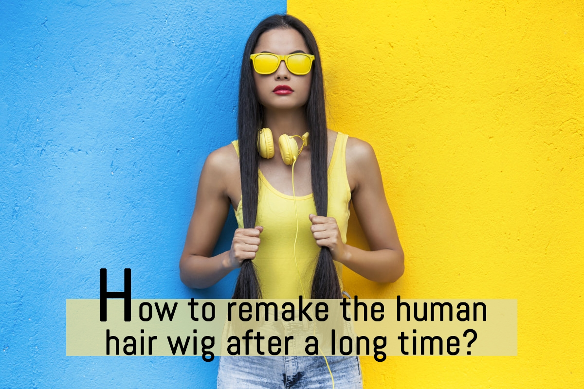 How to remake the human hair wig after a long time