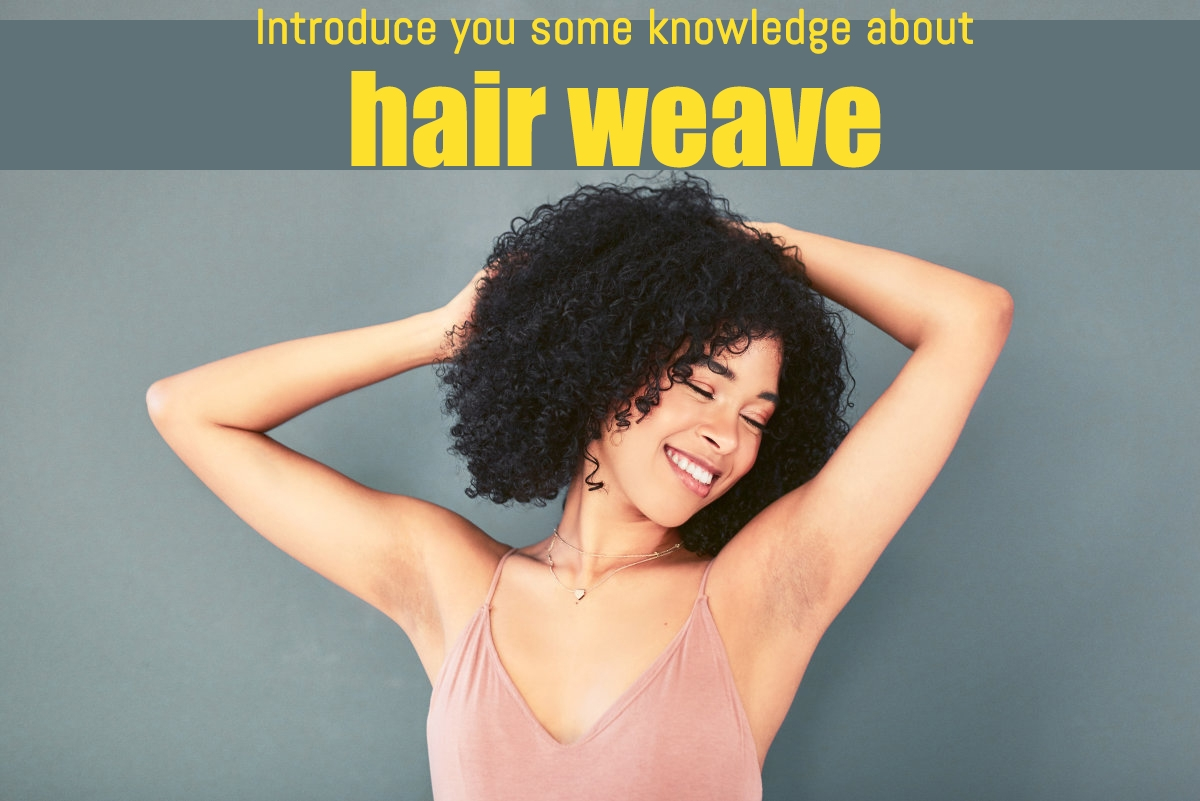Introduce you some knowledge about hair weave