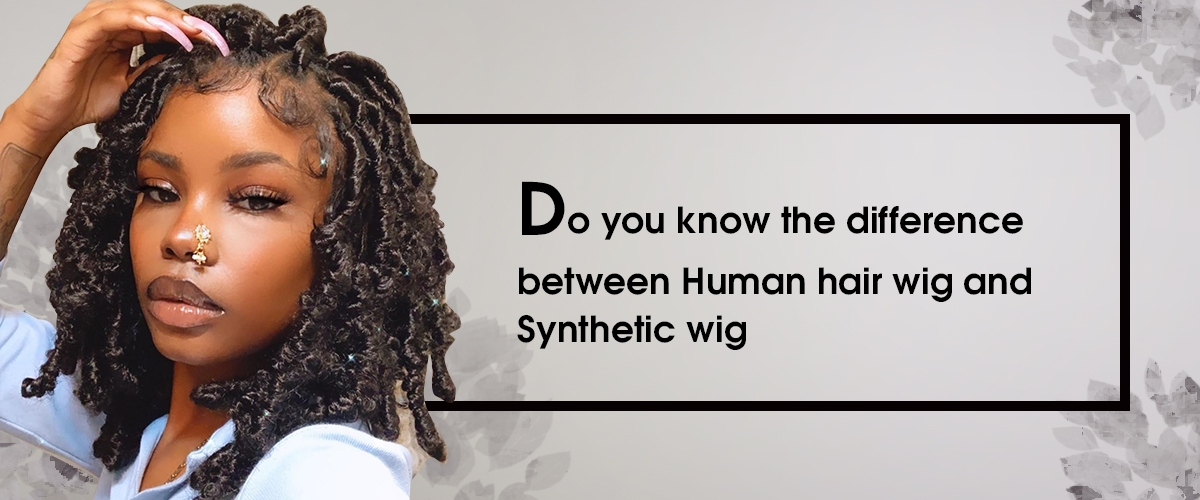 Do you know the difference between Human hair wig and  Synthetic wig?
